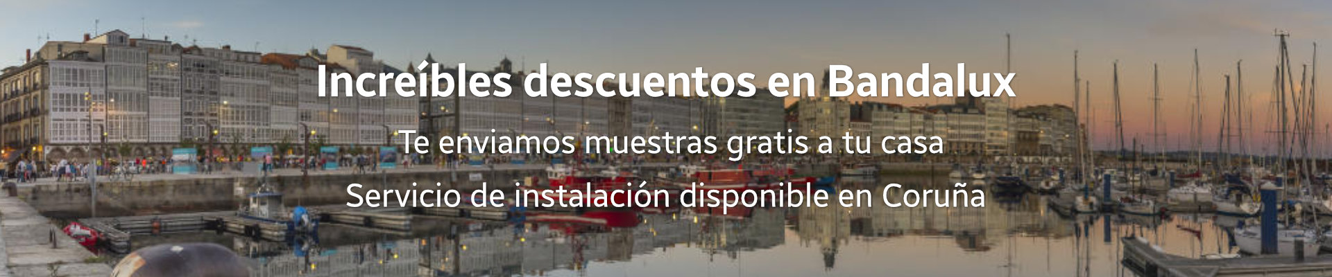 Grandes descuentos en Bandalux para Coruña