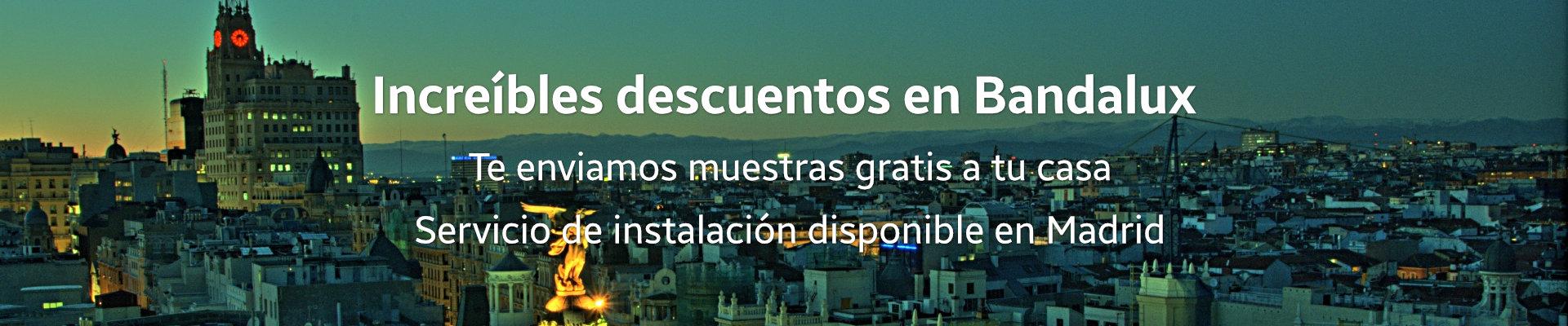 Grandes descuentos en Bandalux para Madrid