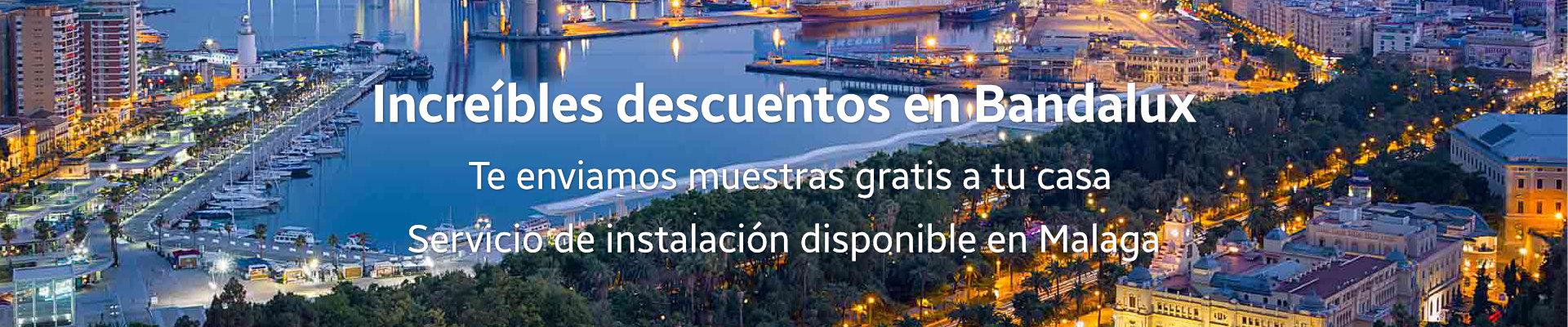 Grandes descuentos en Bandalux para Málaga