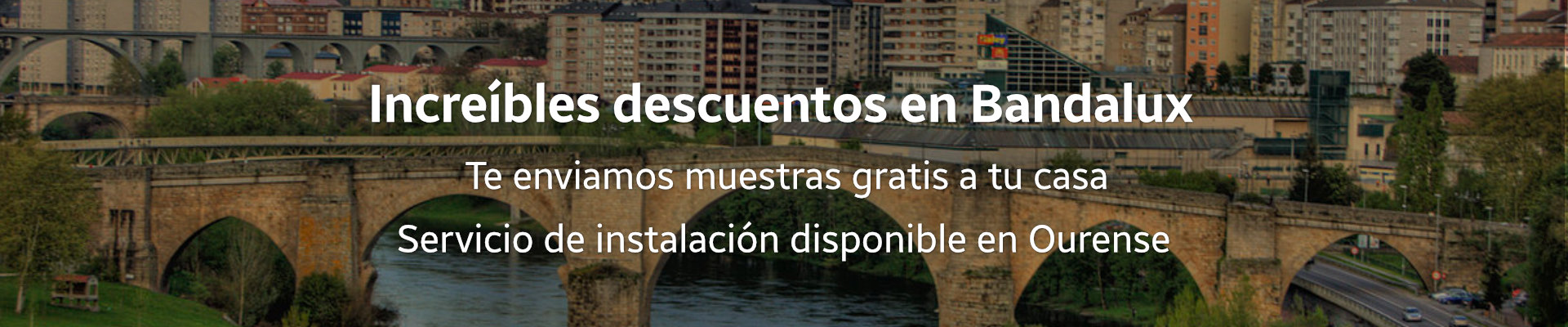 Grandes descuentos en Bandalux para Ourense