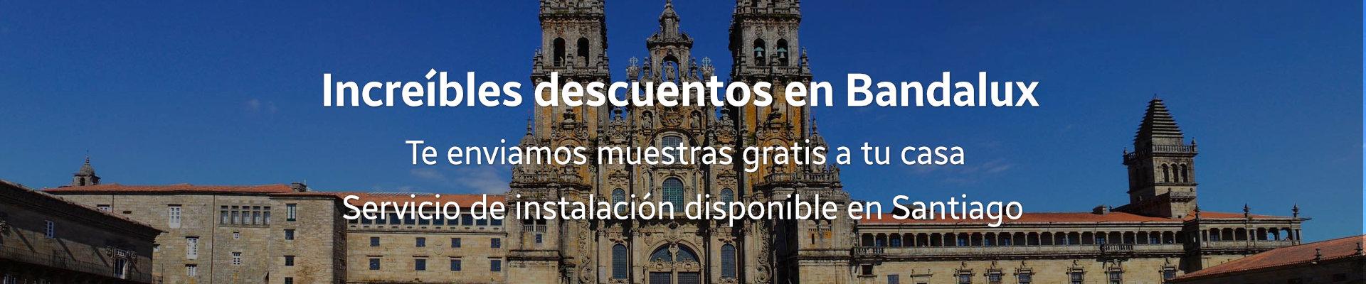 Grandes descuentos en Bandalux para Santiago de Compostela