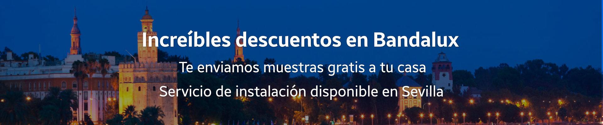 Grandes descuentos en Bandalux para Sevilla