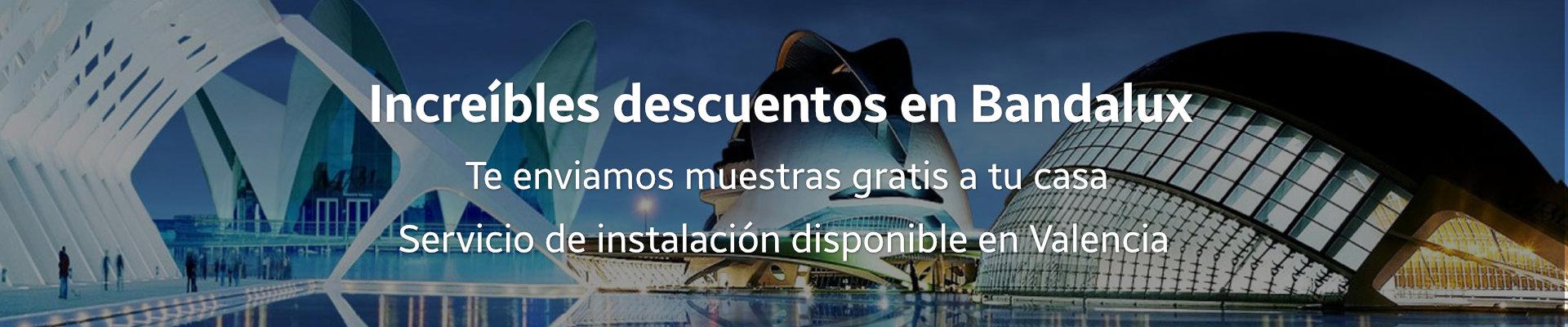 Grandes descuentos en Bandalux para Valencia