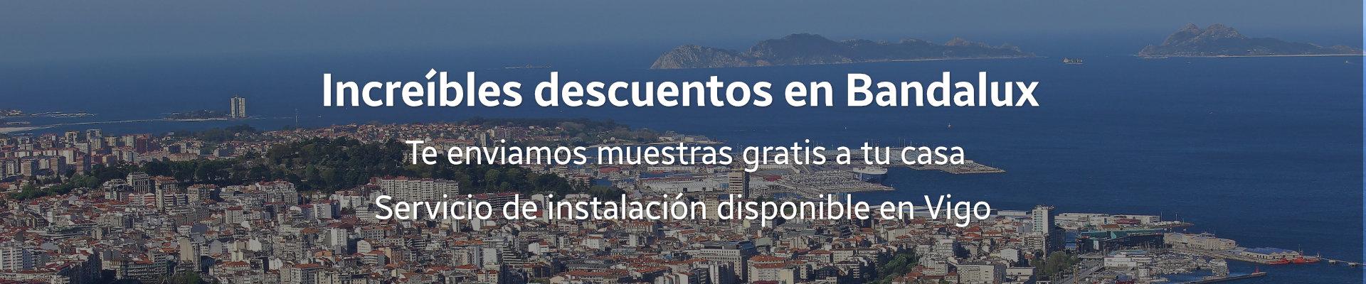 Grandes descuentos en Bandalux para Vigo