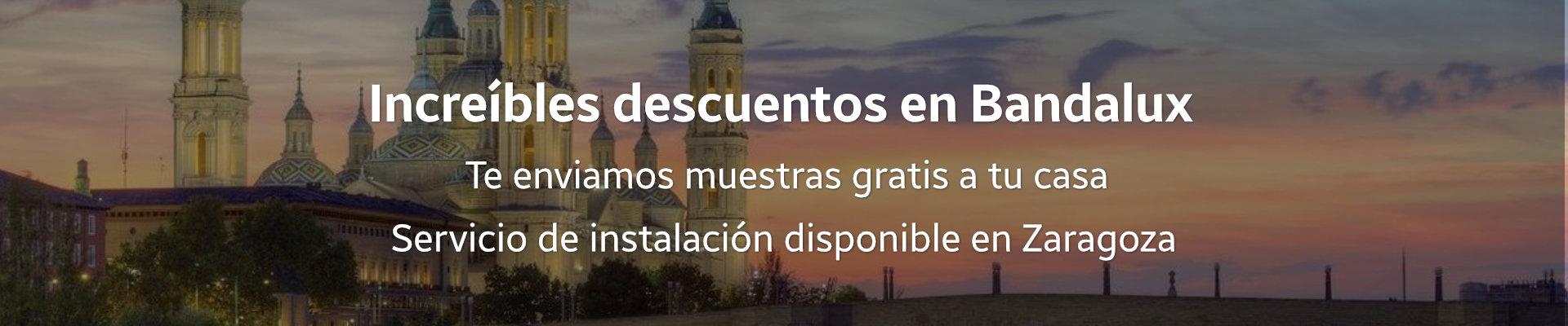 Grandes descuentos en Bandalux para Zaragoza